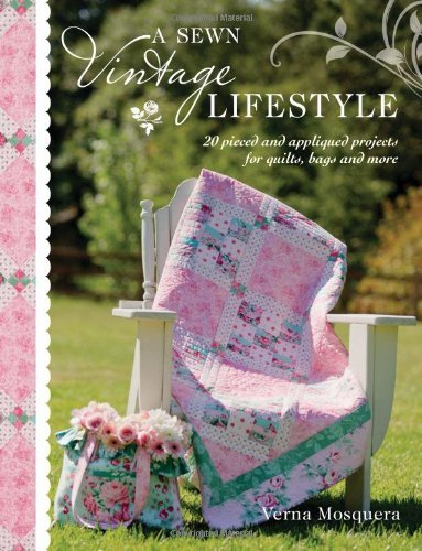A Sewn Vintage Lifestyle: 20 Pieced and Appliqued Projects for Quilts, Bags and More by Verna Mosquera (2013-06-30)