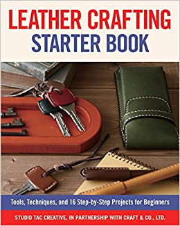 4bddadaf6b17d Leather Crafting Starter Book: Tools, Techniques, and 16 Step-by ...