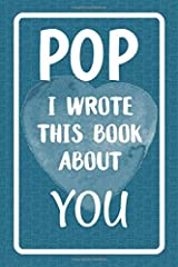 Pop I Wrote This Book About You: Fill In The Blank Book For What You Love About Pop. Perfect For Pop's Birthday, Father's Day, Christmas Or Just To Show Pop You Love Him! Paperback