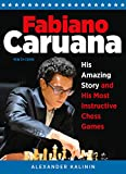 Fabiano Caruana: His Amazing Story And His Most Instructive Chess Games-Alexander Kalinin