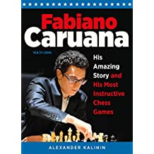 Fabiano Caruana: His Amazing Story and His Most Instructive Chess Games