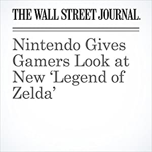 Nintendo Gives Gamers Look at New 'Legend of Zelda'
