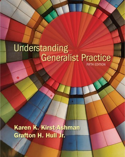 By Karen K. Kirst-Ashman, Jr. Grafton H. Hull: Understanding Generalist Practice Fifth (5th) Edition