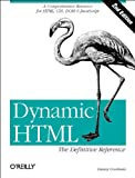 Dynamic HTML : A Comprehensive Resource for HTML, CSS, DOM, and JavaScript, Goodman, Danny, 0596003161