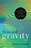 img - for The Ascent of Gravity: The Quest to Understand the Force that Explains Everything book / textbook / text book