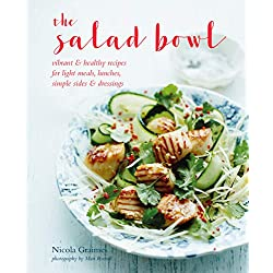 The Salad Bowl: Vibrant, healthy recipes for light meals, lunches, simple sides & dressings