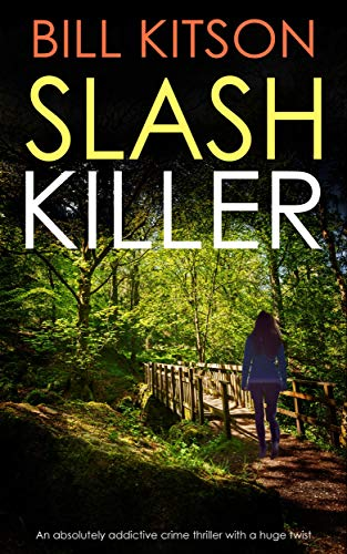 SLASH KILLER an absolutely addictive crime thriller with a huge twist (Detective Mike Nash Thriller Book 5) by [KITSON, BILL]