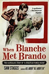 When Blanche Met Brando: The Scandalous Story of A Streetcar Named Desire by Sam Staggs (2006-07-25)