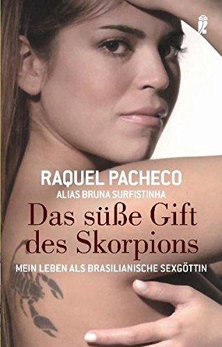 Das süße Gift des Skorpions: Mein Leben als brasilianische Sexgöttin Taschenbuch – 12. Februar 2007 Raquel Pacheco Ullstein Taschenbuch 3548369197 Belletristik