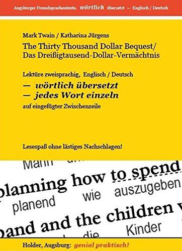The Thirty Thousand Dollar Bequest / Das Dreißigtausend-Dollar-Vermächtnis -- Lektüre zweisprachig, Englisch / Deutsch: WÖRTLICH ÜBERSETZT -- jedes ... Fremdsprachentexte -- WÖRTLICH ÜBERSETZT --)