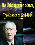img - for The Light between oceans,The science of God 2014 book / textbook / text book