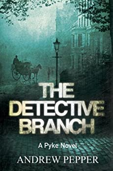 The Detective Branch: From the author of The Last Days of Newgate (A Pyke Mystery series) by [Pepper, Andrew]