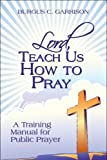 img - for Lord, Teach Us How to Pray: A Training Manual for Public Prayer book / textbook / text book