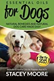 Essential Oils for Dogs: Natural Remedies and Natural Dog Care Made Easy: New for 2015 Includes Essential Oils for Puppies and K9?s (Essential Oils For Pets) (Volume 1) by Stacey Moore (2015-04-17)