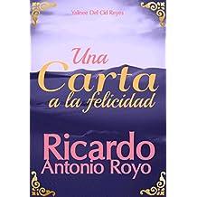 Una Carta a la Felicidad: estado anímico que se encuentra a nuestro alcance, sólo que nos hemos olvidado de cómo recolectar con ella. (Primera nº 1) (Spanish Edition)