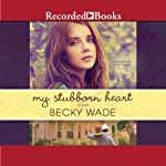My Stubborn Heart   Becky Wade