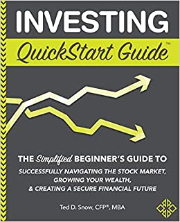Investing QuickStart Guide: The Simplified Beginner's Guide to Successfully Navigating the Stock Market, Growing Your Wealth & Creating a Secure Financial Future (QuickStart Guides™ - Finan...