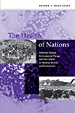 img - for The Health of Nations: Infectious Disease, Environmental Change, and Their Effects on National Security and Development book / textbook / text book
