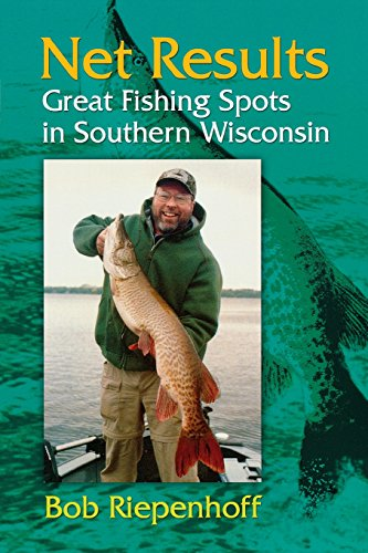 (Net Results: Great Fishing Spots in Southern Wisconsin)