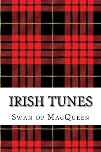 Irish Tunes: Twenty five Tunes for the Bagpipes and Practice Chanter (The Swan of MacQueen Pipe Tune Collection) (Volume 8)