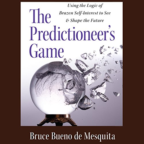 - The Predictioneer's Game: Using the Logic of Brazen Self-Interest to See and Shape the Future