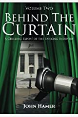 Behind the Curtain: A Chilling Exposé of the Banking Industry: Volume 2 Paperback