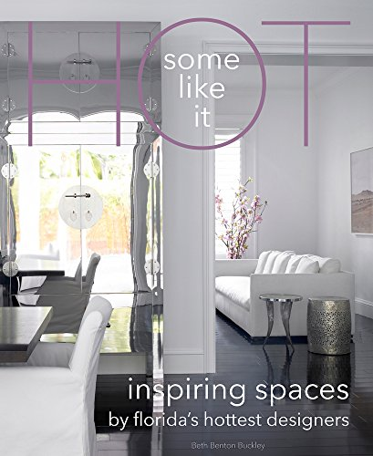 Some Like It Hot: Inspiring Spaces by Florida's Hottest Designers por Beth Benton Buckley