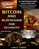 Bitcoin And Blockchain For Beginners: An Introductory Guide To Bitcoin, Blockchain And Cryptocurrency Technologies (Investing For Absolute Beginners Book 1)