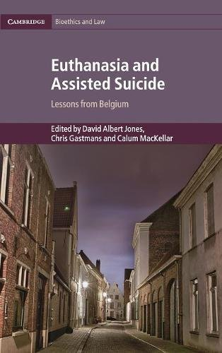 Euthanasia and Assisted Suicide: Lessons from Belgium (Cambridge Bioethics and Law) by Cambridge University Press