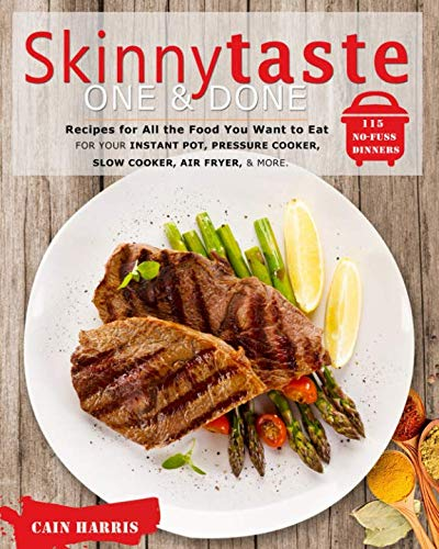 Skinnytaste One and Done:Recipes for All the Food You Want to Eat: 115 No-Fuss Dinners for Your Instant Pot, Pressure Cooker,Slow Cooker, Air Fryer, and More. by Cain Harris