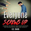 Everyone Screws Up: Learning to Forgive Your Stupid Mistakes and Recover with Grace and Humility Audiobook by K.C. Smith Narrated by Eric J. Chancy