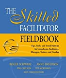 img - for The Skilled Facilitator Fieldbook: Tips, Tools, and Tested Methods for Consultants, Facilitators, Managers, Trainers, and Coaches by Roger Schwarz (2005-04-27) book / textbook / text book