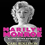 Marilyn Monroe: A Life of the Actress, Revised and Updated | Carl Rollyson
