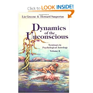 Dynamics of the Unconscious: Seminars in Psychological Astrology, Vol 2 Liz Greene and Howard Sasportas