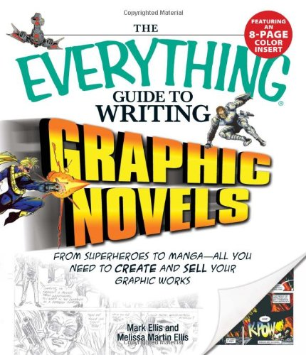 The Everything Guide to Writing Graphic Novels: From superheroes to mangaall you need to start creating your own graphic works (Everything (Language & Writing)) by Adams Media