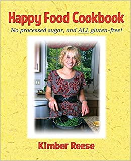 Happy food cookbook kimber reese 9781942168164 amazon books forumfinder Gallery