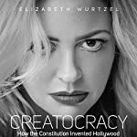 Creatocracy: How the Constitution Invented Hollywood | Elizabeth Wurtzel