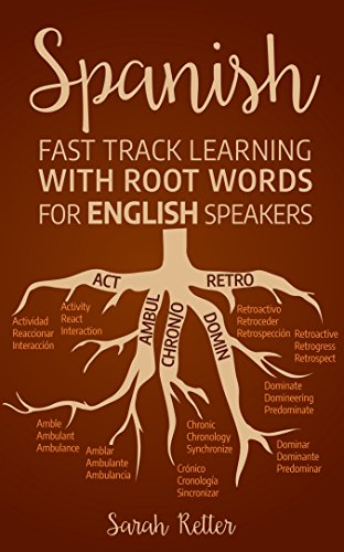 SPANISH: FAST TRACK LEARNING WITH ROOT WORDS FOR ENGLISH SPEAKERS: Boost your Spanish vocabulary with Latin and Greek Roots! Learn one root to learn many words in Spanish. (English Edition)