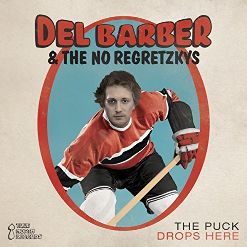 The Puck Drops Here By Del Barber Amp The No Regretzkys On