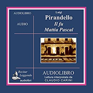 Il fu Mattia Pascal [The Late Mattia Pascal] Audiobook