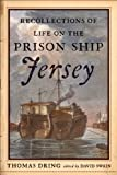 Recollections of Life on Prison Ship Jersey, Thomas Dring, 1594161224