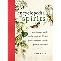 Encyclopedia Of Spirits: The Ultimate Guide to the Magic of Saints, Angels, Fairies, Demons, and Ghosts: The Ultimate…