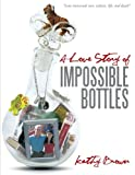 A Love Story of Impossible Bottles, Kathy Brown, 1483402584