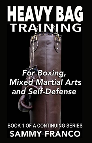 Heavy Bag Workouts - Heavy Bag Training: For Boxing, Mixed Martial Arts and Self-Defense (Heavy Bag Training Series Book 1)