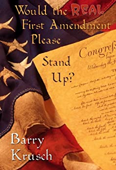 Would The Real First Amendment Please Stand Up? by [Krusch, Barry]