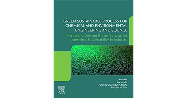 Green Sustainable Process For Chemical And Environmental Engineering And Science Microbially Derived Biosurfactants For Improving Sustainability In Industry Adetunji Charles Oluwaseun Inamuddin Dr Asiri Abdullah M Ahmed 9780128233801 Amazon