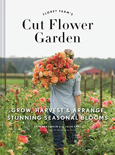 Floret Farm#039s Cut Flower Garden: Grow Harvest and Arrange Stunning Seasonal Blooms Gardening Book for Beginners Floral Design and Flower Arranging Book