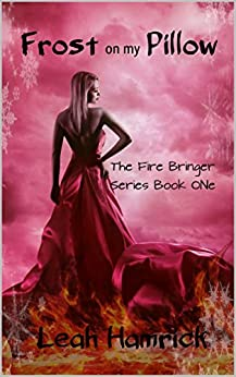 Frost on my Pillow: The Fire Bringer Series Book One by [Hamrick, Leah]