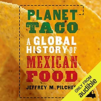Amazon com: Planet Taco: A Global History of Mexican Food