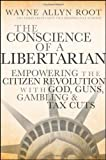 The Conscience of a Libertarian, Wayne Allyn Root, 047045265X